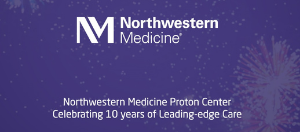 Northwestern Medicine Proton Center Celebrating 10 years of Leading-Edge Care